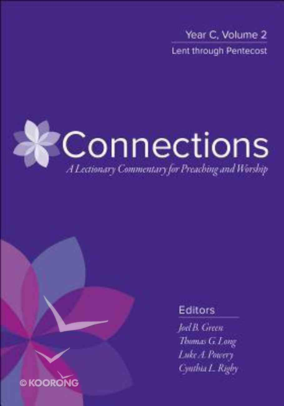 Connections: Year C Lent Through Pentecost: A Lectionary Commentary For Preaching and Worship (Vol 2) Hardback