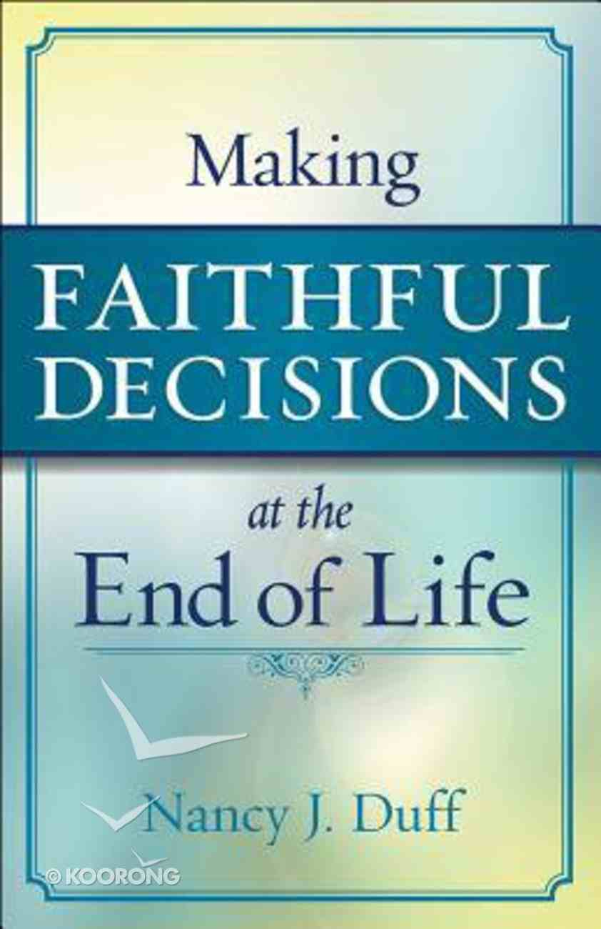 Making Faithful Decisions At the End of Life Paperback