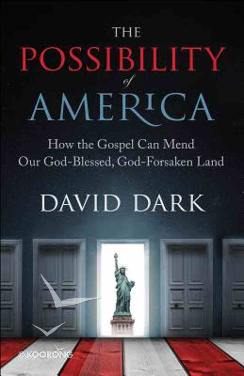 The Possibility of America: How the Gospel Can Mend Our God-Blessed, God-Forsaken Land Paperback