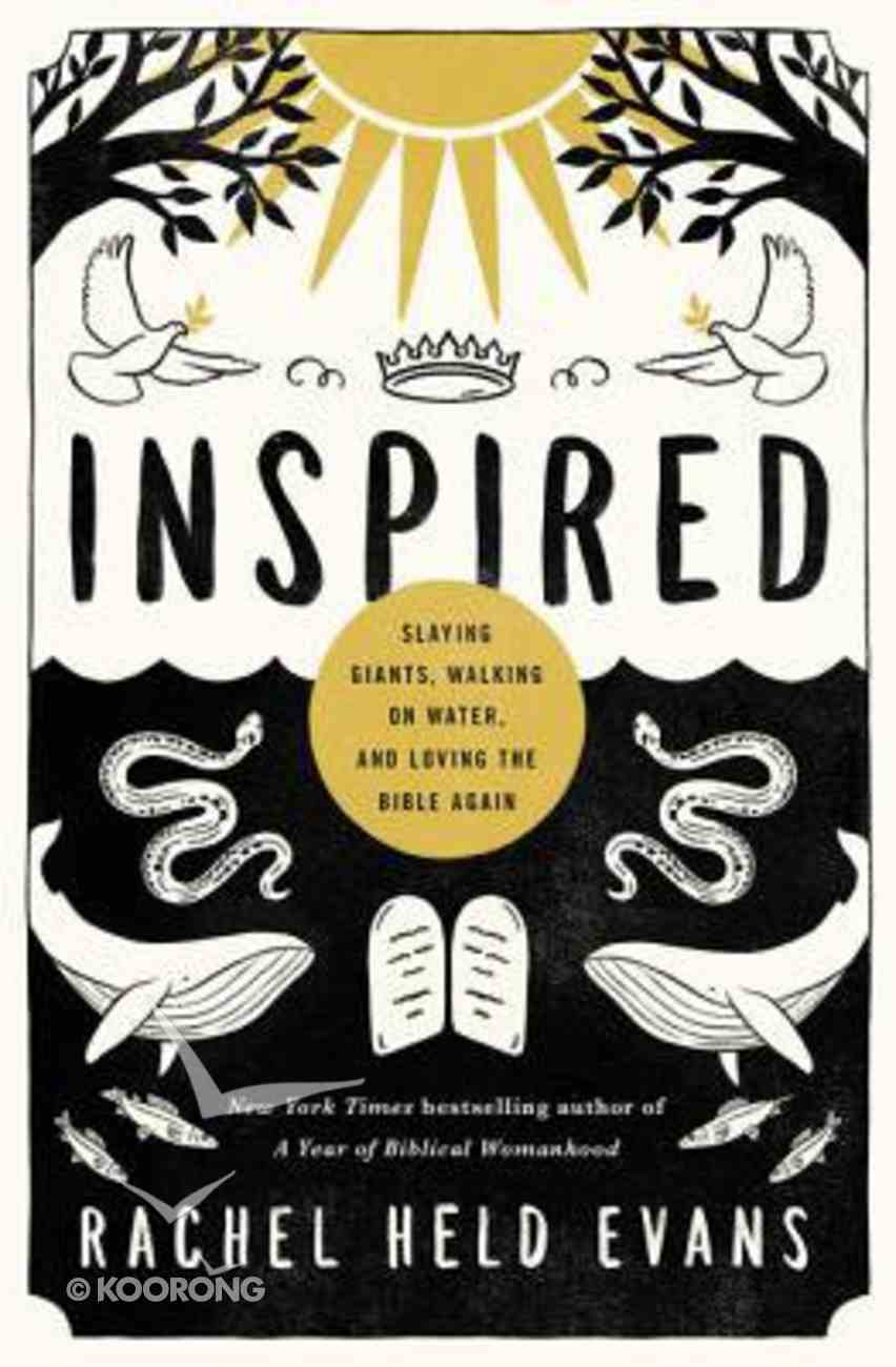Inspired: Slaying Giants, Walking on Water and Loving the Bible Again Paperback