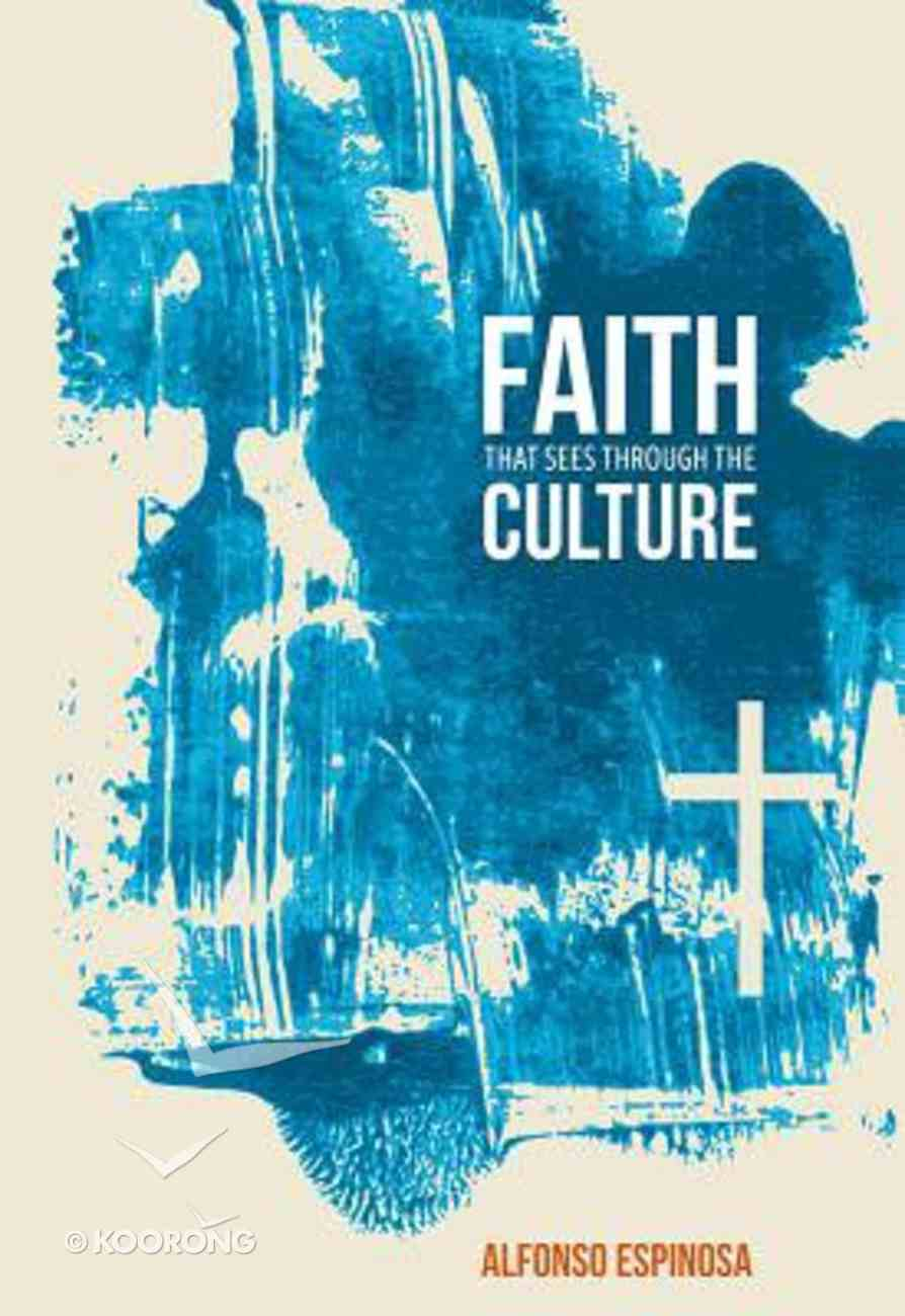 Faith That Sees Through the Culture Paperback