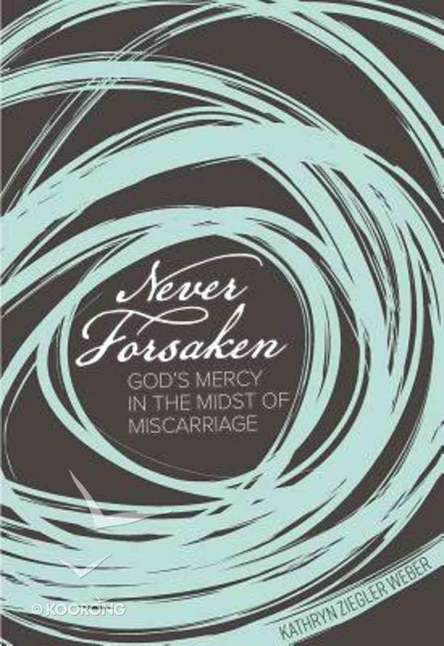 Never Forsaken: God's Mercy in the Midst of Miscarriage Paperback