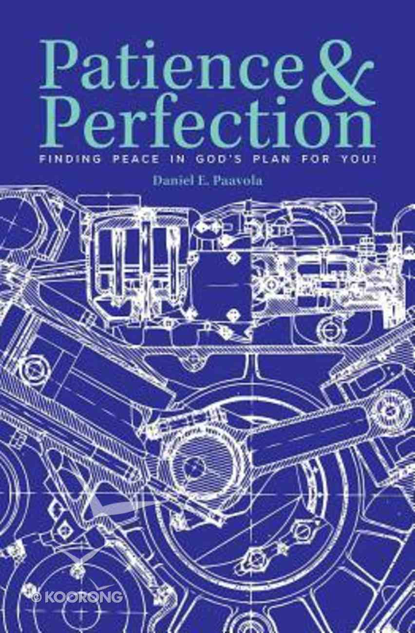 Patience & Perfection: Finding Peace in God's Plan For You! Paperback