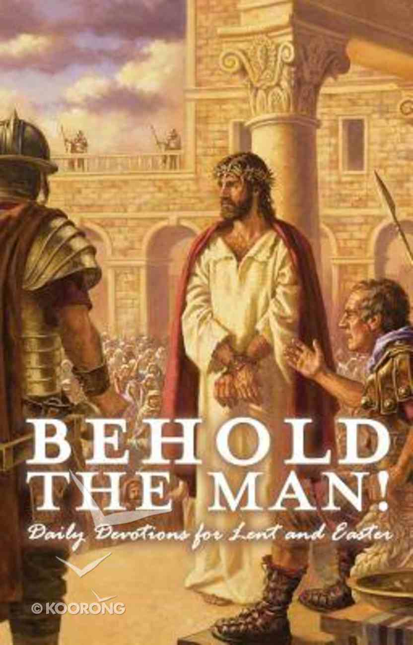 Behold the Man! Daily Devotions For Lent and Easter Paperback