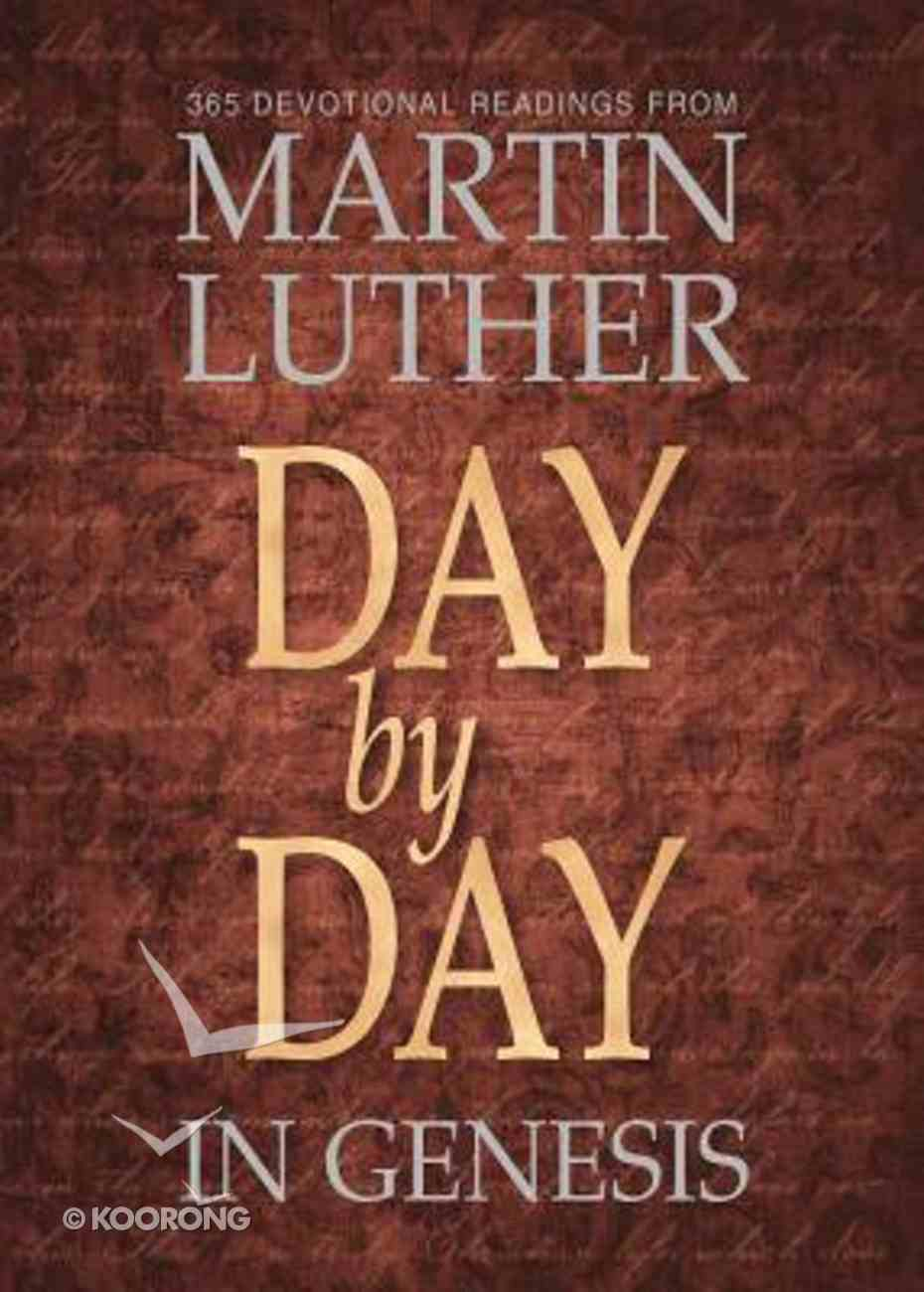 Day By Day in Genesis: 365 Deovtional Readings From Martin Luther Paperback