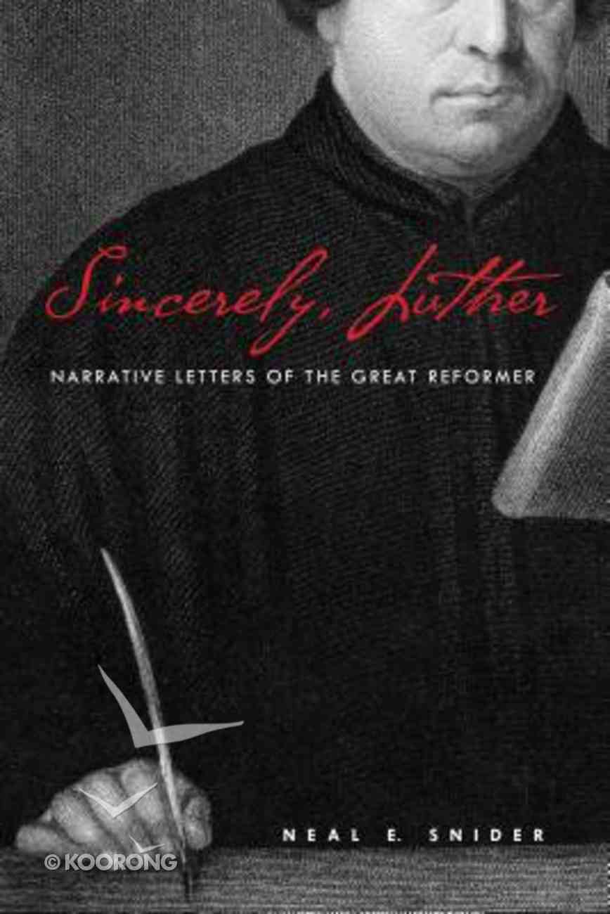 Sincerely, Luther: Narrative Letters of the Great Reformer Paperback