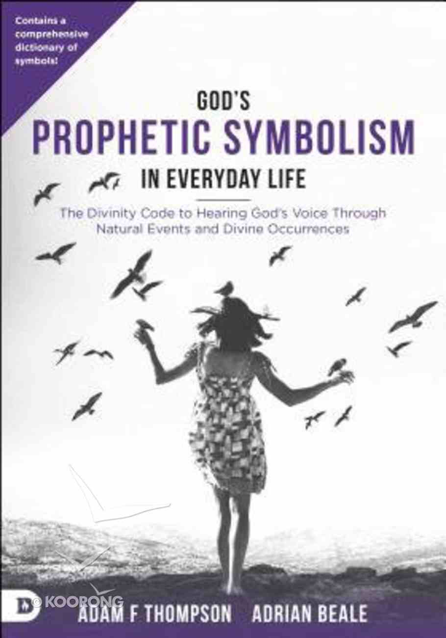 God's Prophetic Symbolism in Everyday Life: The Divinity Code to Hearing God's Voice Through Natural Events and Divine Occurrences Paperback