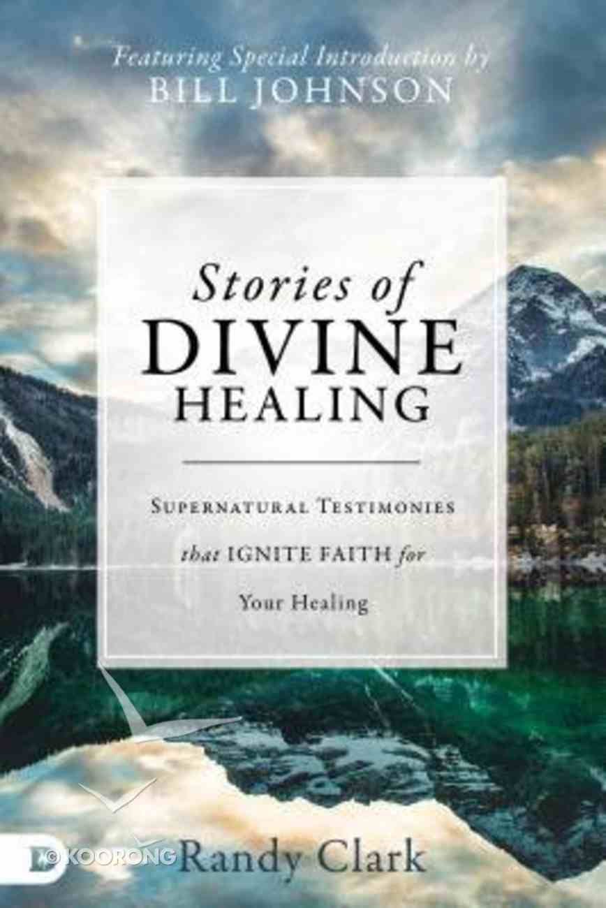 Stories of Divine Healing: Supernatural Testimonies That Ignite Faith For the Miraculous Hardback