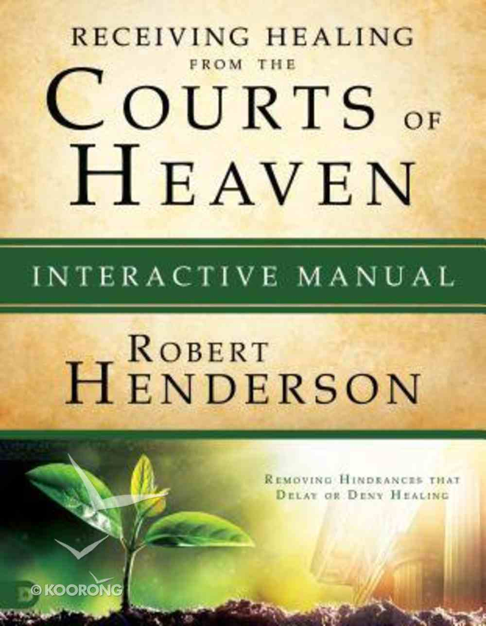 Receiving Healing From the Courts of Heaven - Removing Hindrances That Delay Or Deny Your Healing (Interactive Manual) (#03 in Official Courts Of Heaven Series) Paperback