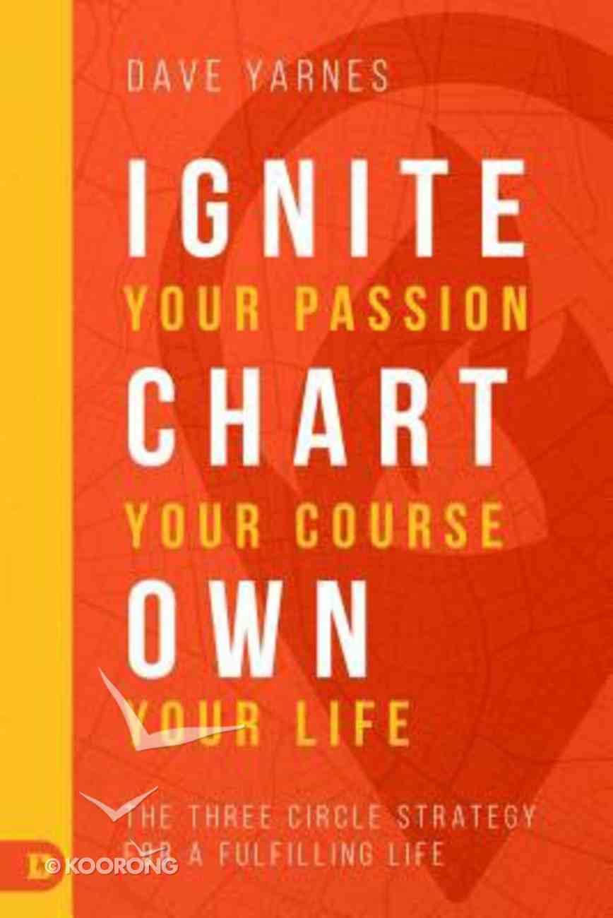 Ignite Your Passion, Chart Your Course, Own Your Life: The Three Circle Strategy For a Fulfilling Life Paperback