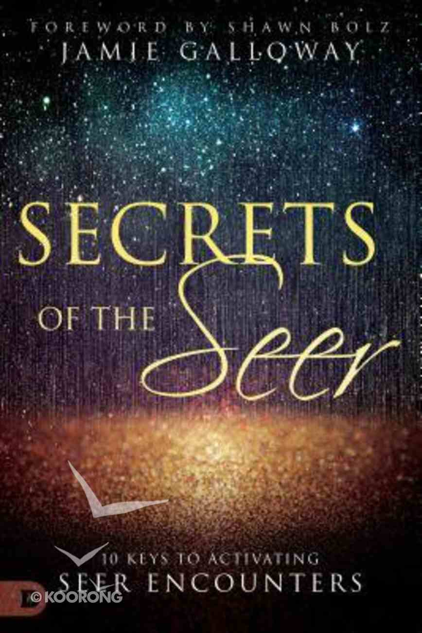 Secrets of the Seer: Releasing Heaven's Supernatural Realities Into the Natural World Paperback