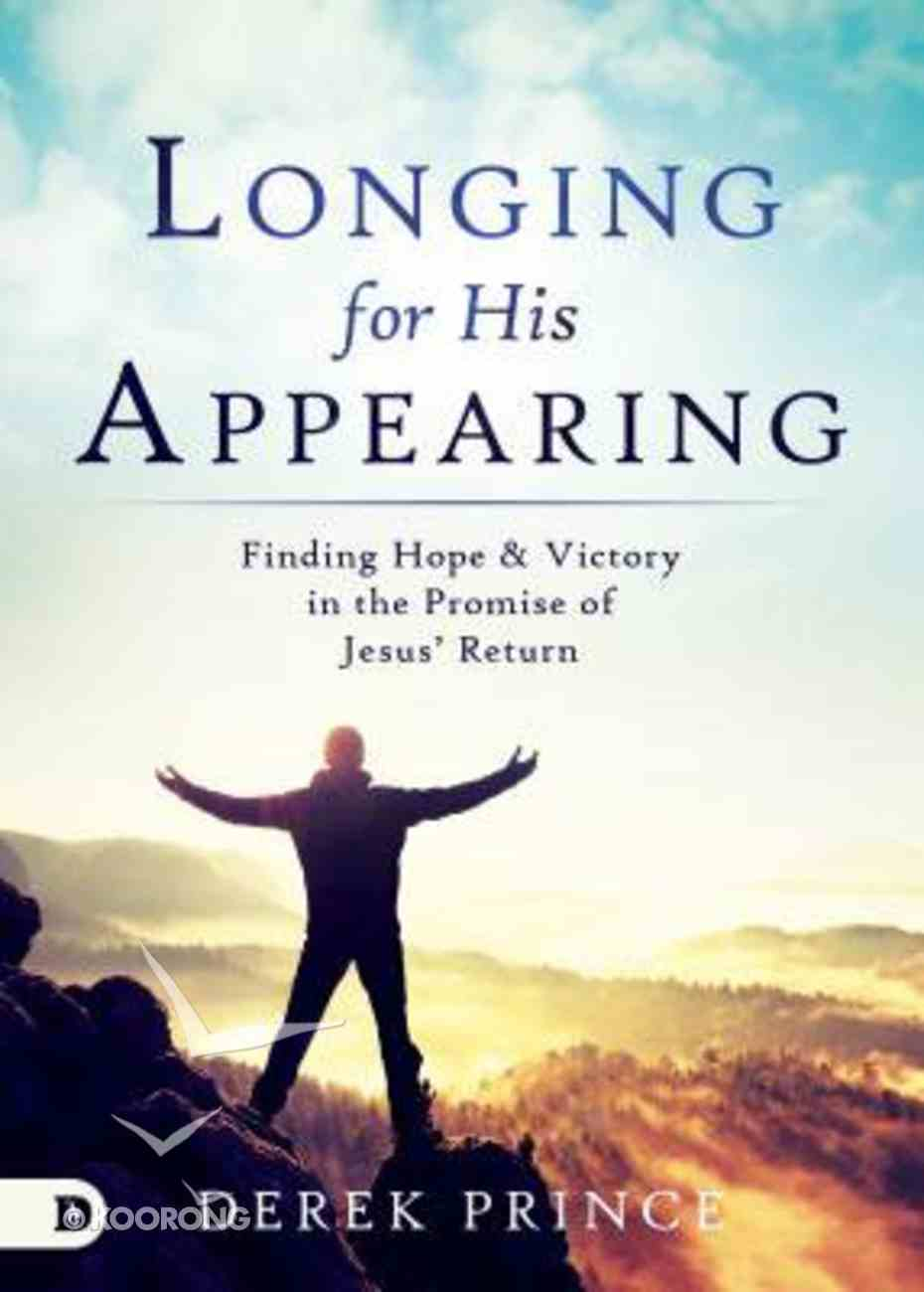 Longing For His Appearing: Finding Hope and Victory in the Promise of Jesus' Return Paperback