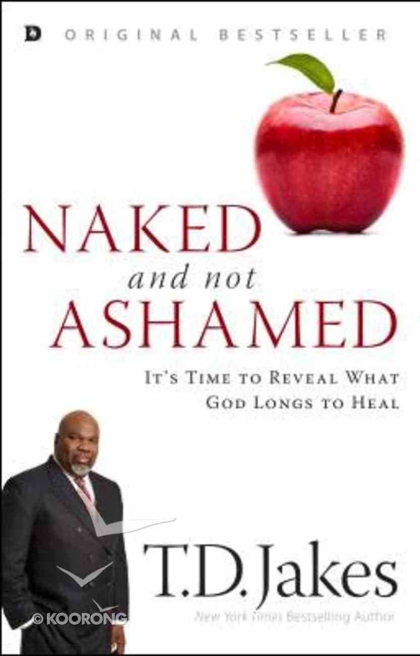 Naked and Not Ashamed: It's Time to Reveal What God Longs to Heal Paperback