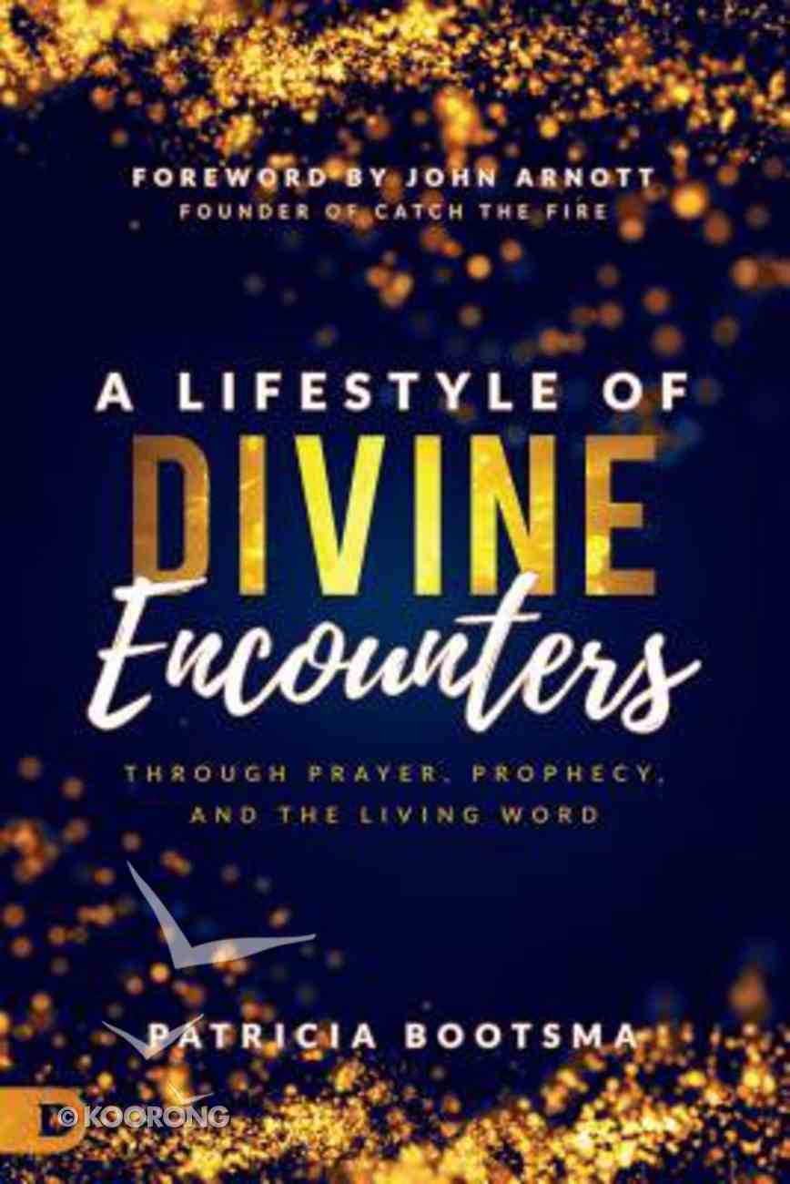 A Lifestyle of Divine Encounters: Through Prayer, Prophecy, and the Living Word Paperback