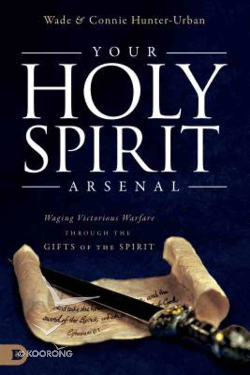 Your Holy Spirit Arsenal: Waging Victorious Warfare Through the Gifts of the Spirit Paperback