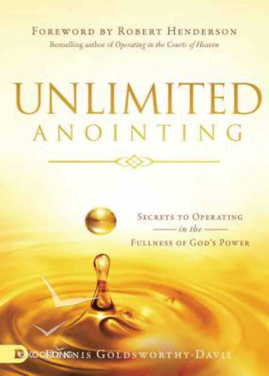Unlimited Anointing: Secrets to Operating in the Fullness of God's Power Paperback