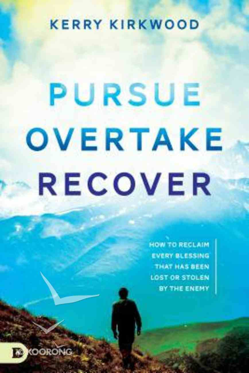Pursue, Overtake, Recover: How to Reclaim Every Blessing That Has Been Lost Or Stolen By the Enemy Paperback
