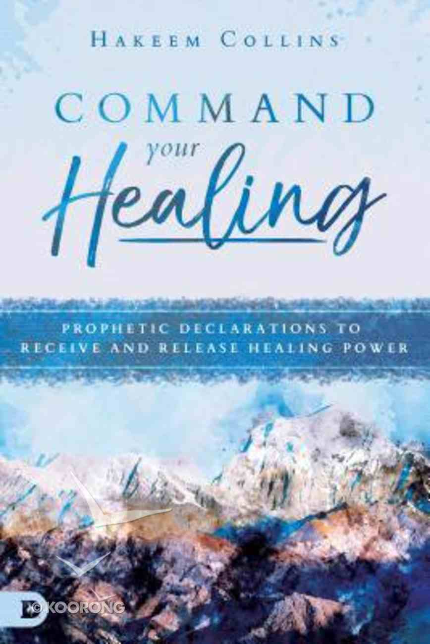 Command Your Healing: Prophetic Declarations to Receive and Release Healing Power Paperback