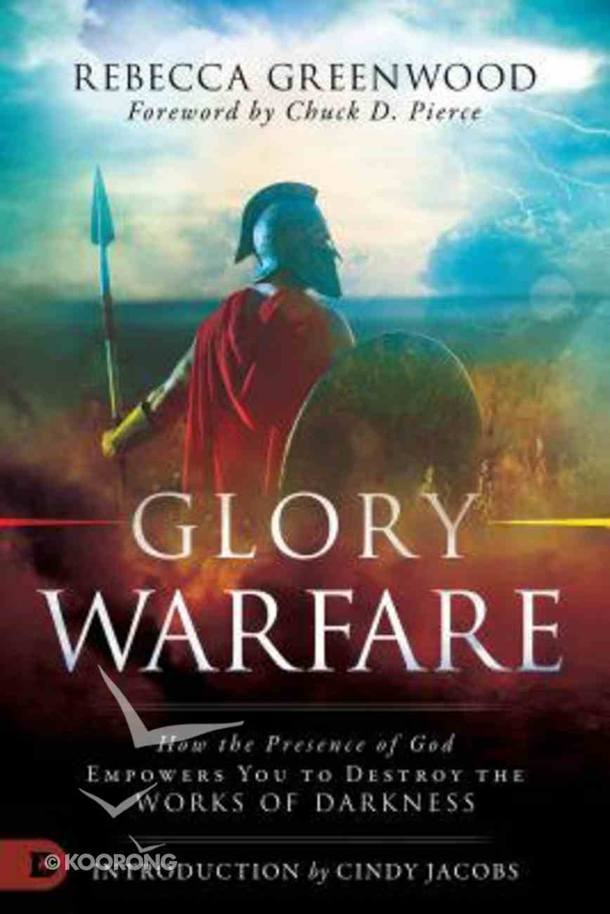 Glory Warfare: How the Presence of God Empowers You to Destroy the Works of Darkness Paperback