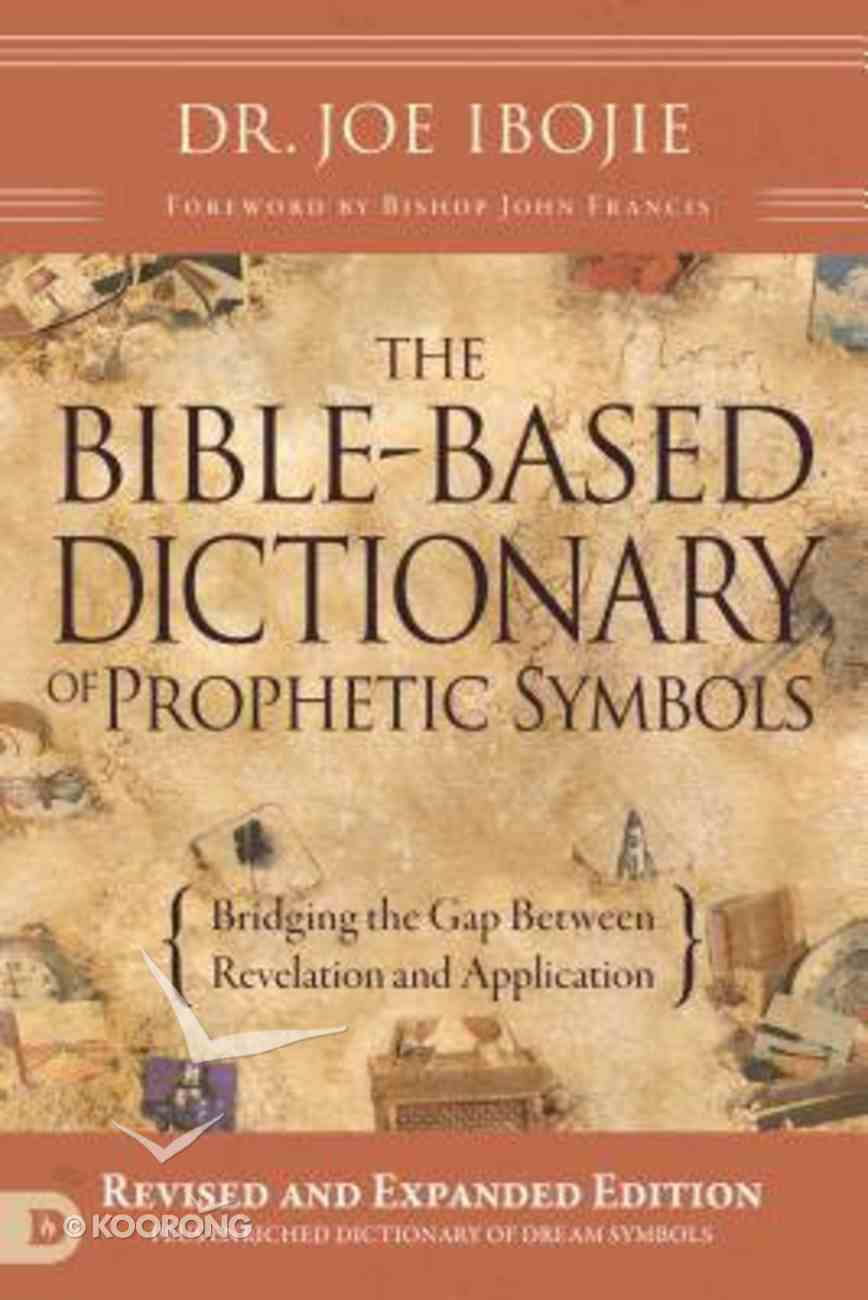 The Bible-Based Dictionary of Prophetic Symbols: Bridging the Gap Between Revelation and Application Paperback