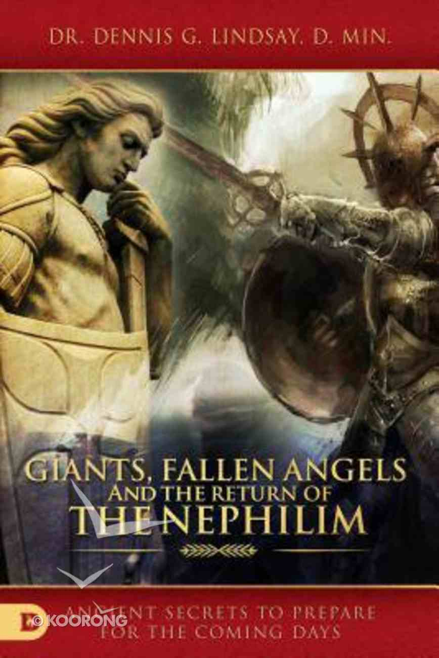 Giants, Fallen Angels, and the Return of the Nephilim: Ancient Secrets to Prepare For the Coming Days Paperback