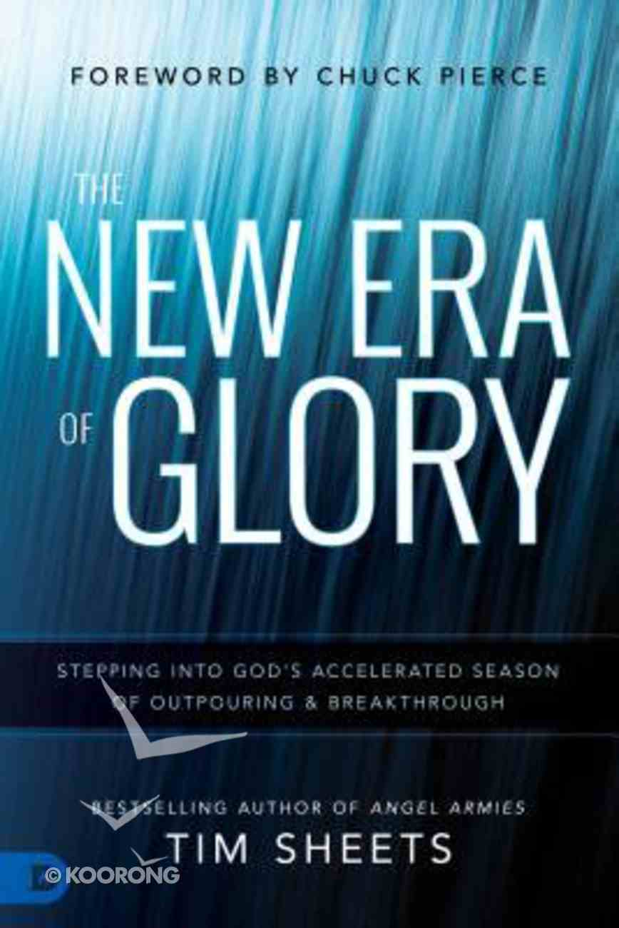 The New Era of Glory: Stepping Into God's Accelerated Season of Outpouring and Breakthrough Paperback