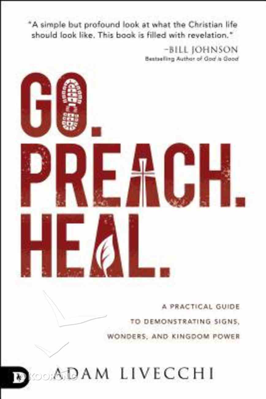 Go. Preach. Heal.: A Practical Guide to Demonstrating Signs, Wonders, and Kingdom Power Paperback