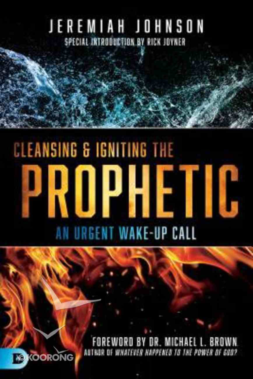 Cleansing & Igniting the Prophetic: An Urgent Wake-Up Call Paperback