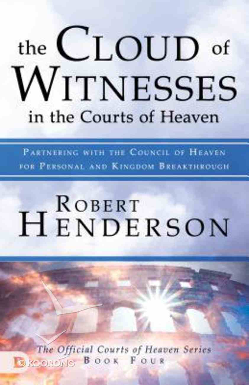 Cloud of Witnesses in the Courts of Heaven, the - Partnering With the Council of Heaven For Personal and Kingdom Breakthrough (#04 in Official Courts Of Heaven Series) Paperback