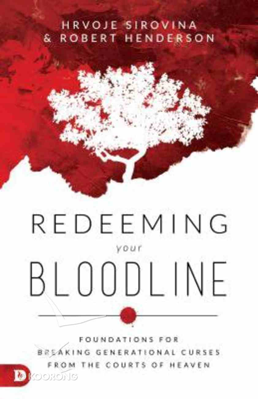 Redeeming Your Bloodline: Foundations For Breaking Generational Curses From the Courts of Heaven Paperback
