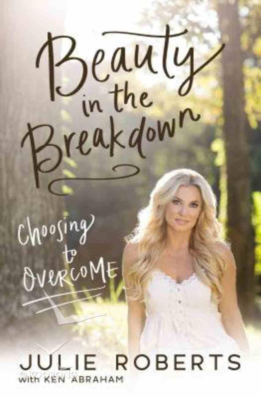 Beauty in the Breakdown: Choosing to Overcome Paperback