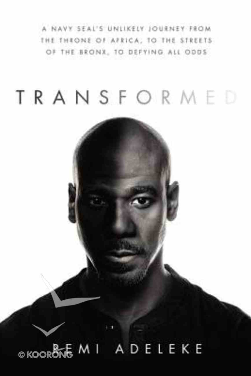 Transformed: A Navy Seal's Unlikely Journey From the Throne of Africa, to the Streets of the Bronx, to Defying the Odds Hardback