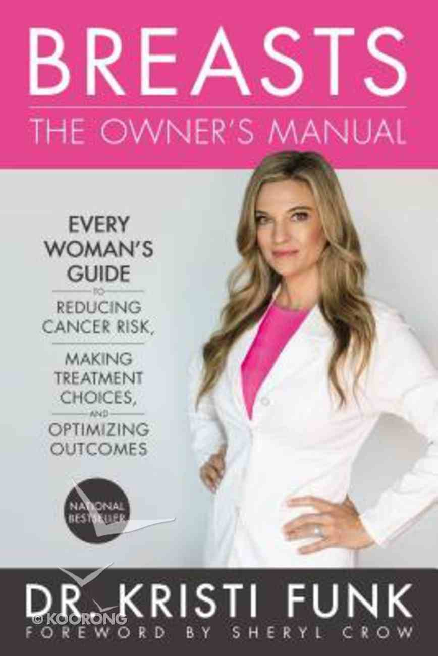 Breasts: Every Woman's Guide to Reducing Cancer Risk, Making Treatment Choices and Optimizing Outcomes (The Owner's Manual) Paperback