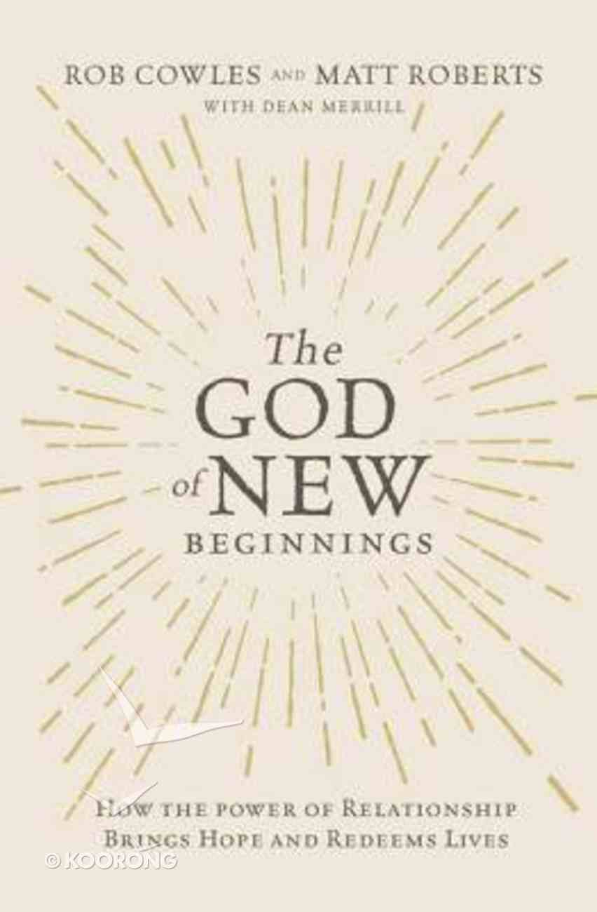 The God of New Beginnings: How the Power of Relationship Brings Hope and Redeems Lives Paperback