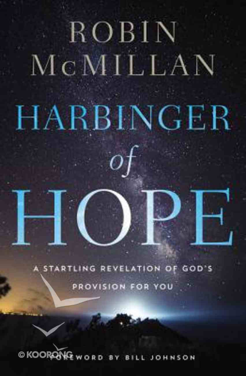 Harbinger of Hope: A Startling Revelation of God's Provision For You: The Lord Has Not Forgotten You Paperback