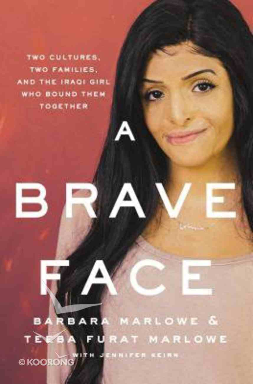 A Brave Face: Two Cultures, Two Families and the Iraqi Girl Who Bound Them Together Hardback