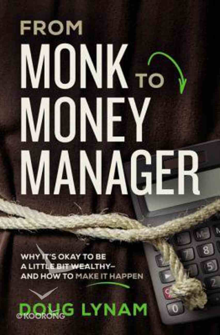 From Monk to Money Manager: A Former Monk's Financial Guide to Becoming a Little Bit Wealthy---And Why That's Okay Paperback
