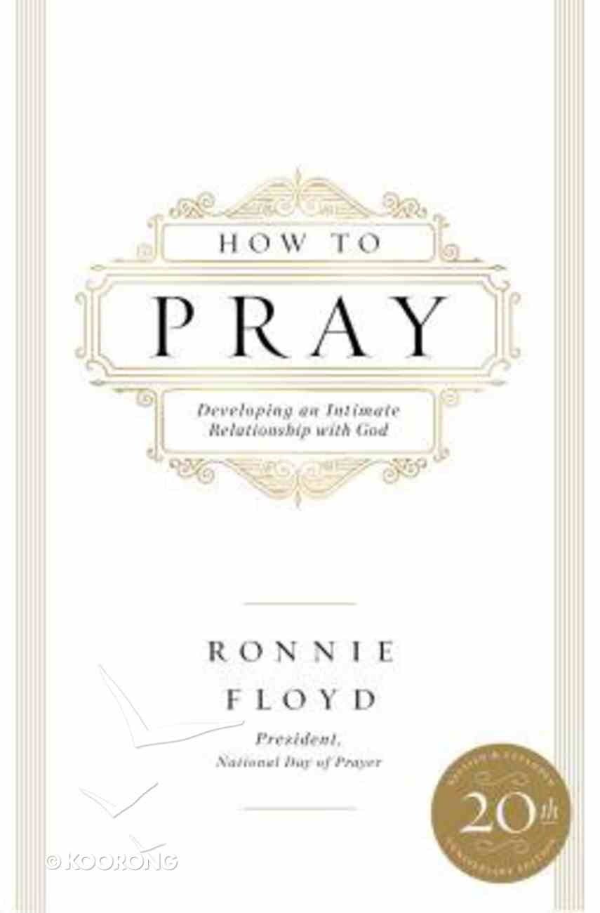 How to Pray: Developing An Intimate Relationship With God Paperback