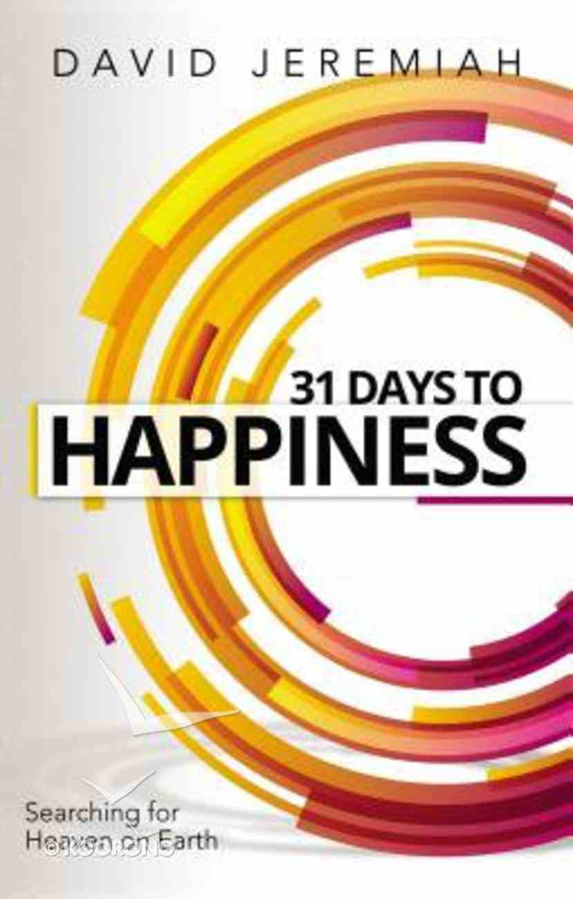 31 Days to Happiness: How to Find What Really Matters in Life Paperback