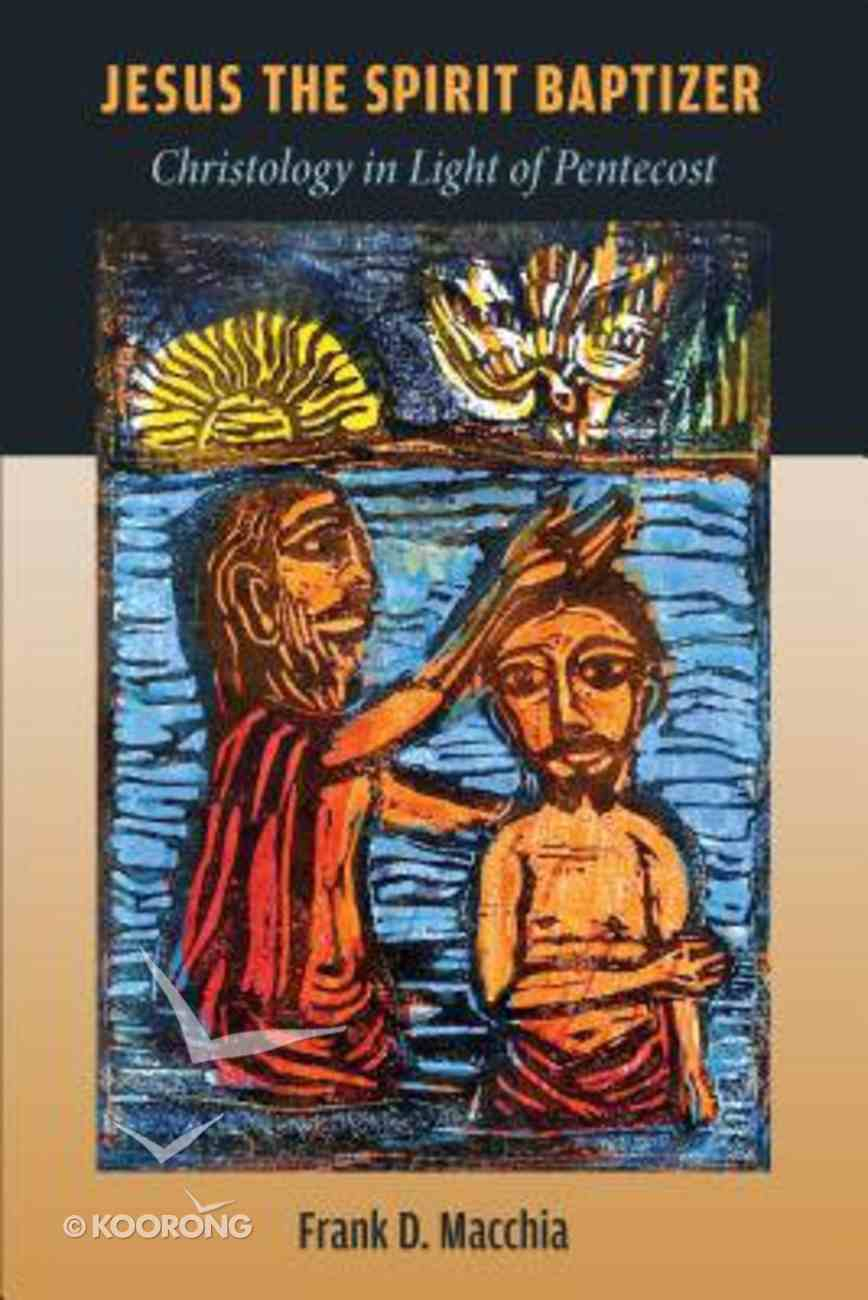 Jesus the Spirit Baptizer: Christology in Light of Pentecost Hardback