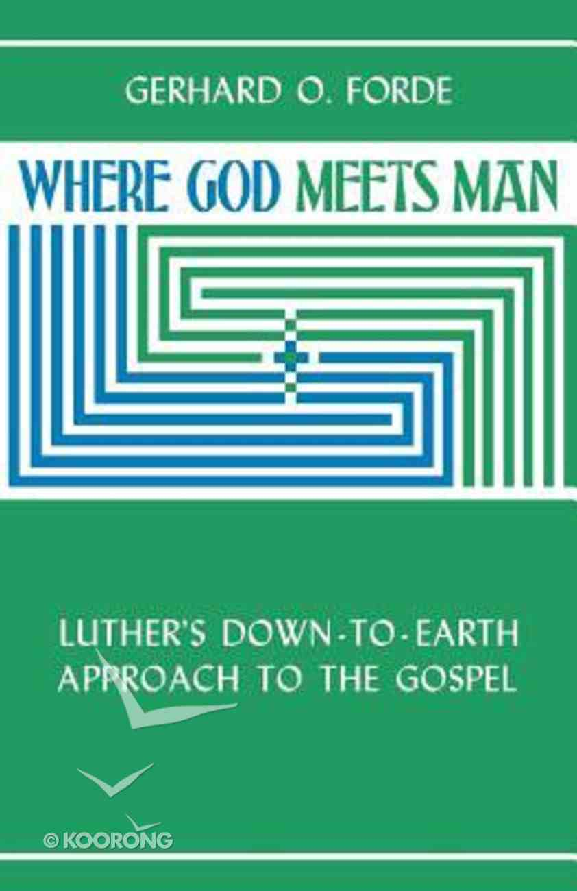 Where God Meets Man: Luther's Down-To-Earth Approach to the Gospel Paperback