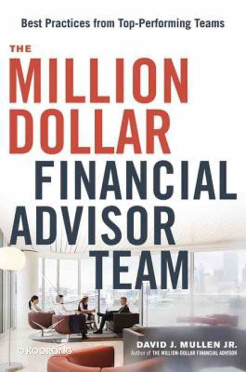 The Million-Dollar Financial Advisor Team: Best Practices From Top Performing Teams Hardback