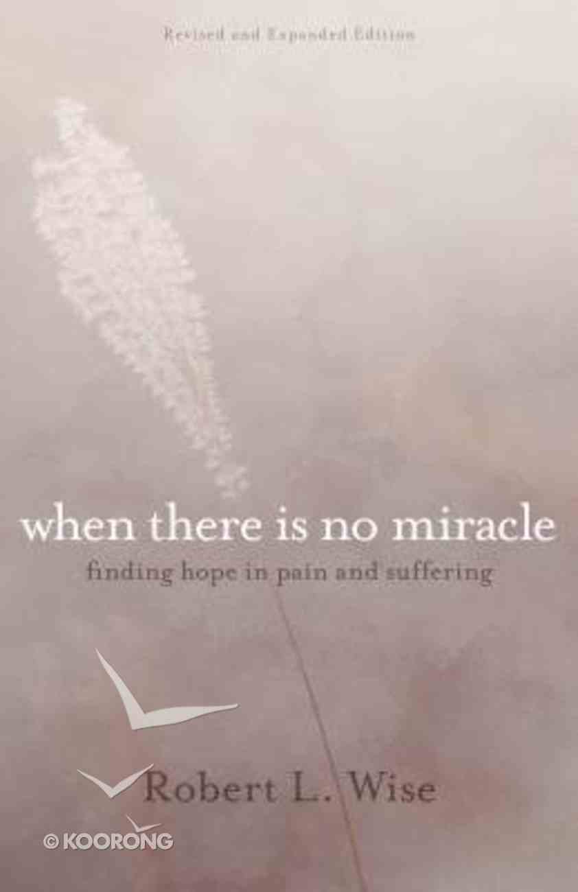 Where There is No Miracle: Finding Hope in Pain and Suffering Paperback