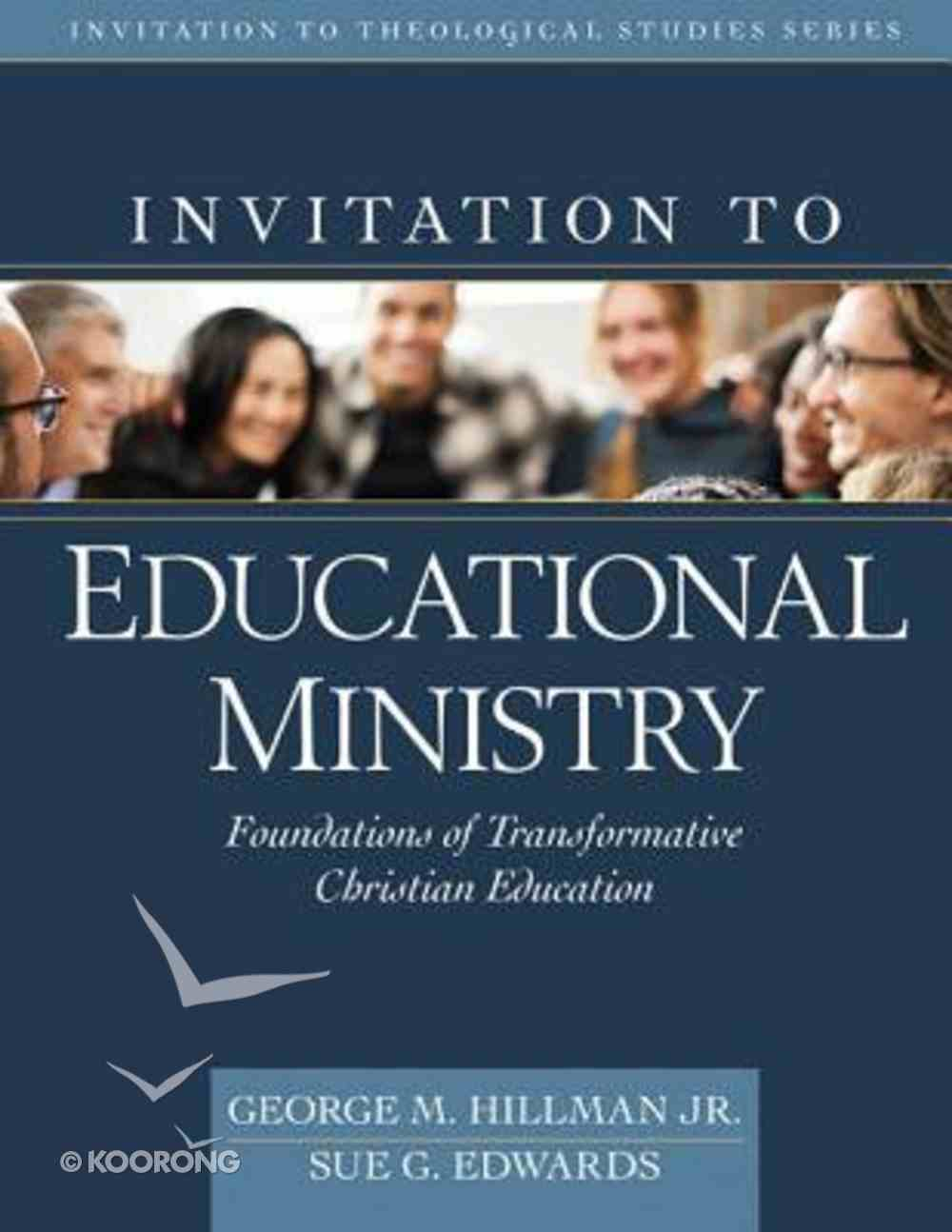 Invitation to Educational Ministry - Foundations of Transformative Christian Education (Invitation To Theological Studies Series) Hardback
