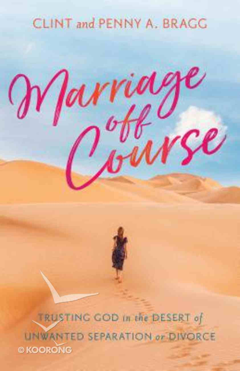 Marriage Off Course: Trusting God in the Desert of Unwanted Separation Or Divorce Paperback