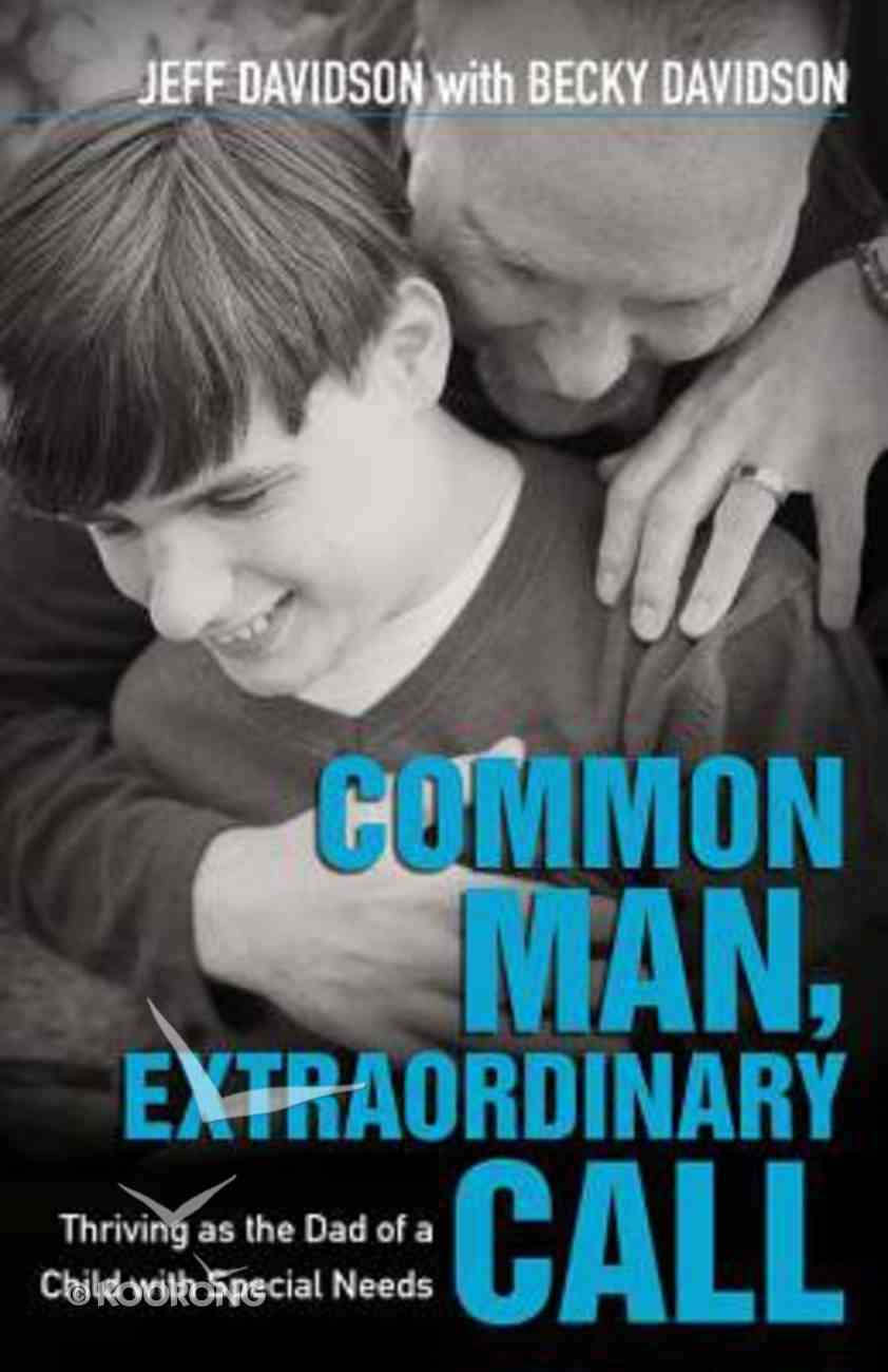 Common Man, Extraordinary Call: Thriving as the Dad of a Child With Special Needs Paperback