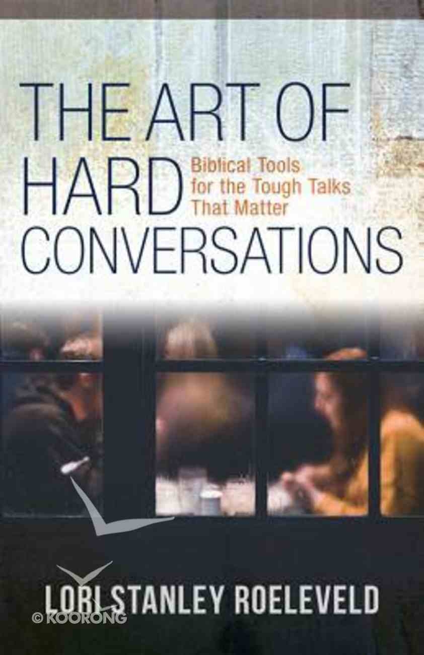 The Art of Hard Conversations: Biblical Tools For the Tough Talks That Matter Paperback