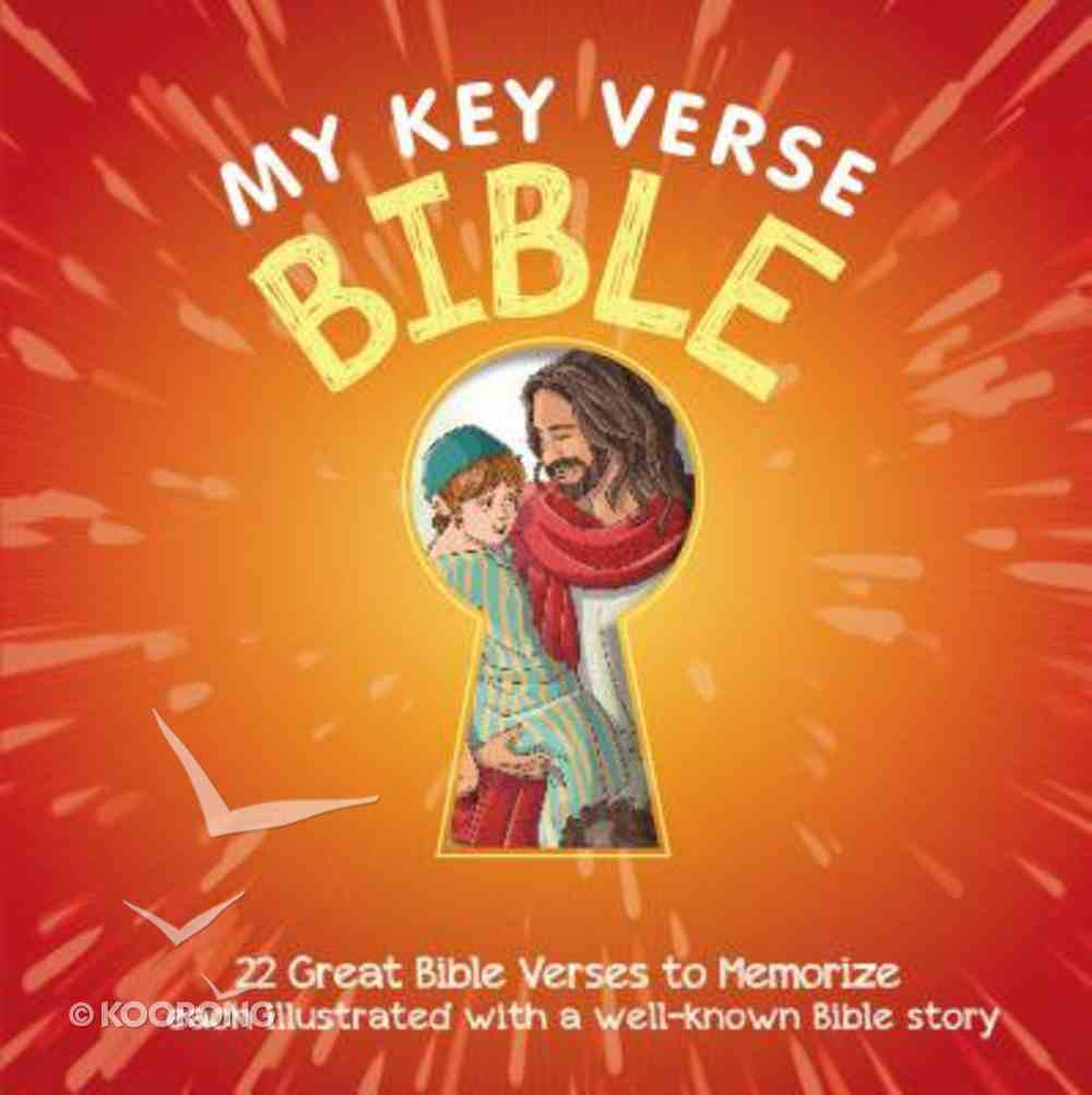 My Key Verse Bible: 22 Great Bible Verses to Memorize Each Illustrated With a Well-Known Bible Story Hardback