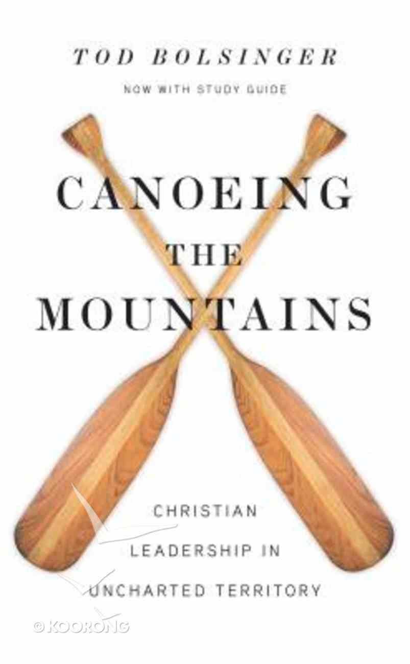 Canoeing the Mountains: Christian Leadership in Uncharted Territory Hardback