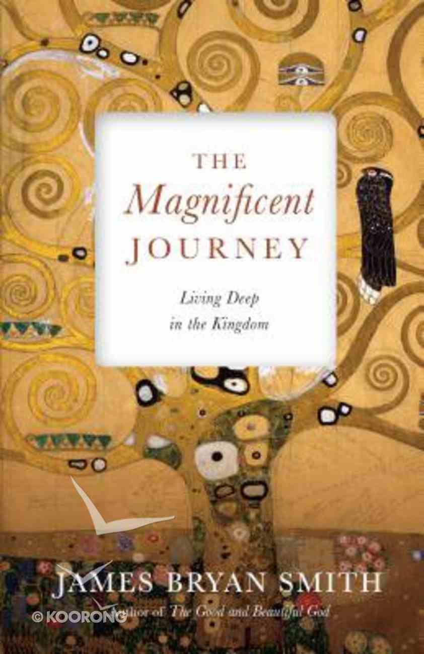 The Magnificent Journey: Living Deep in the Kingdom Hardback